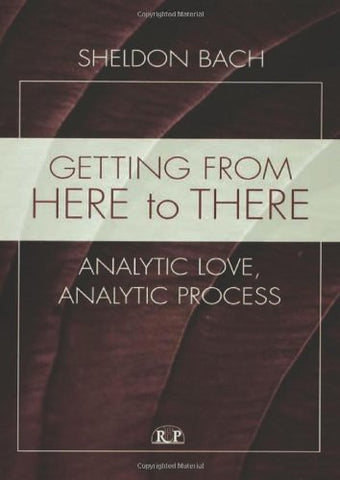 Getting From Here To There: Analytic Love, Analytic Process (Relational Perspectives Book Series)