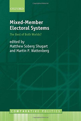 Mixed-Member Electoral Systems: The Best Of Both Worlds? (Comparative Politics)