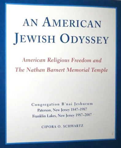 An American Jewish Odyssey: American Religious Freedoms And The Nathan Barnert Memorial Temple