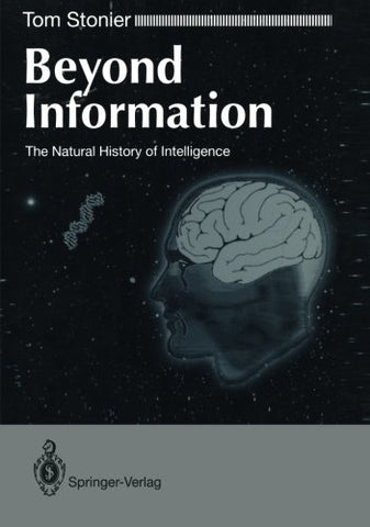 Beyond Information: The Natural History Of Intelligence