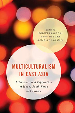 Multiculturalism In East Asia (Asian Cultural Studies: Transnational And Dialogic Approaches)