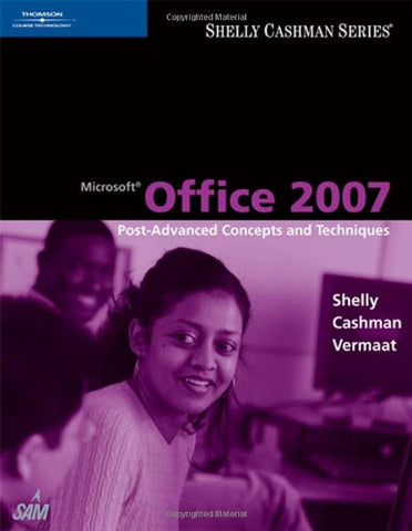 Microsoft Office 2007: Post-Advanced Concepts And Techniques (Available Titles Skills Assessment Manager (Sam) - Office 2007)