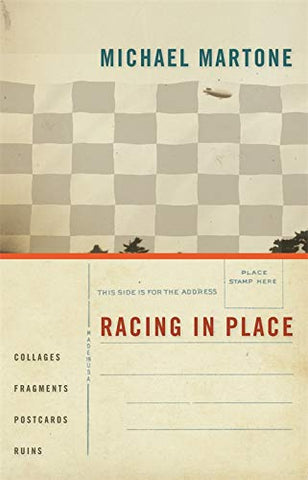Racing In Place: Collages, Fragments, Postcards, Ruins