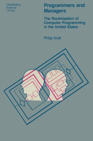Programmers And Managers: The Routinization Of Computer Programming In The United States (Heidelberg Science Library)
