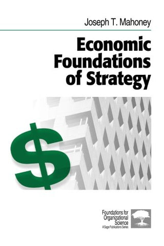 Economic Foundations Of Strategy (Foundations For Organizational Science)
