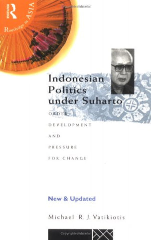 Indonesian Politics Under Suharto: Order, Development And Pressure For Change (Politics In Asia)