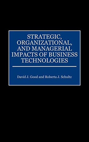 Strategic, Organizational, And Managerial Impacts Of Business Technologies