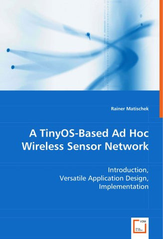 A Tinyos-Based Ad Hoc Wireless Sensor Network: Introduction, Versatile Application Design, Implementation