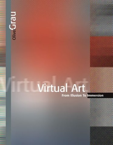 Virtual Art: From Illusion To Immersion (Leonardo Book Series)