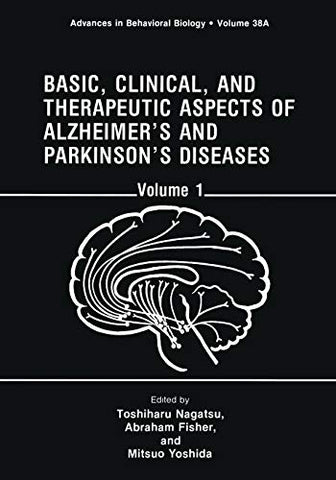 Basic, Clinical, And Therapeutic Aspects Of Alzheimers And Parkinsons Diseases: Volume 1 (Advances In Behavioral Biology)