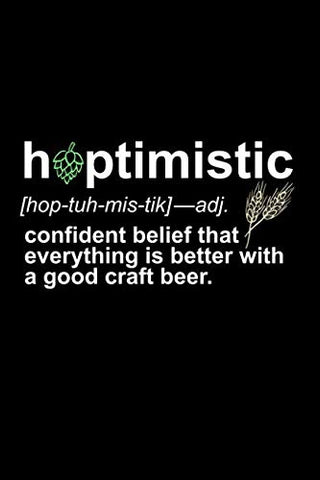 Hoptimistic: [Hop-Tuh-Mis-Tic]-Adj: Confident Belief That Everything Is Better With A Good Craft Beer: A Journal For Hop Heads, Brewers, And Local Craft Drinkers