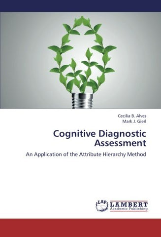 Cognitive Diagnostic Assessment: An Application Of The Attribute Hierarchy Method
