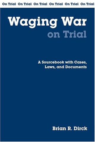 Waging War On Trial: A Sourcebook With Cases, Laws, And Documents (On Trial Series)