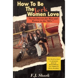 How To Be The Jerk Women Love