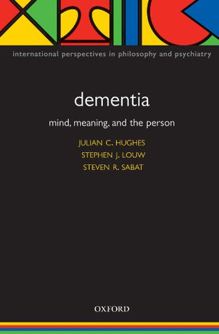Dementia: Mind, Meaning, And The Person (International Perspectives In Philosophy And Psychiatry)