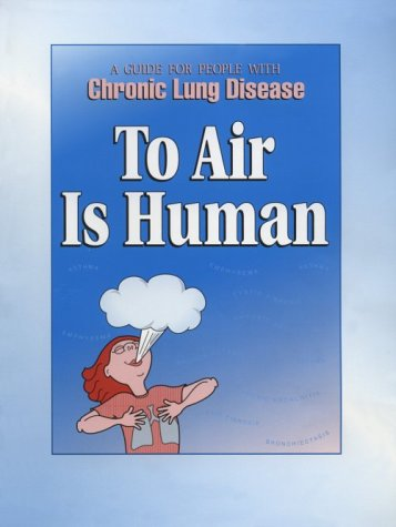 To Air Is Human: A Guide For People With Chronic Lung Disease
