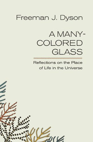 A Many-Colored Glass: Reflections On The Place Of Life In The Universe (Page-Barbour Lectures)