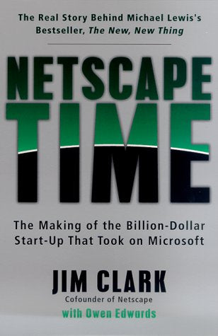 Netscape Time: The Making Of The Billion-Dollar Start-Up That Took On Microsoft