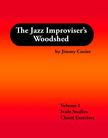 The Jazz Improviser'S Woodshed - Volume 1 Scale Studies/Chord Exercises