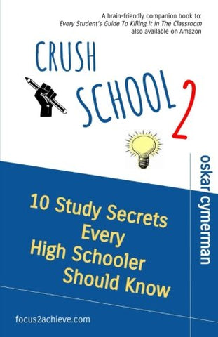 Crush School 2: 10 Study Secrets Every High Schooler Should Know (Volume 2)