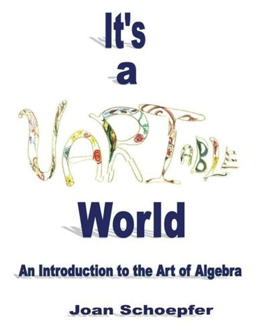 It'S A Variable World: An Introduction To The Art Of Algebra