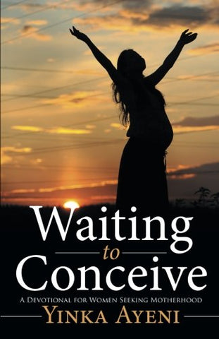 Waiting To Conceive: A Devotional For Women Seeking Motherhood