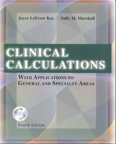 Clinical Calculations: With Applications To General And Specialty Areas (With Cd-Rom For Windows & Macintosh)