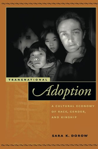 Transnational Adoption: A Cultural Economy Of Race, Gender, And Kinship (Nation Of Nations)