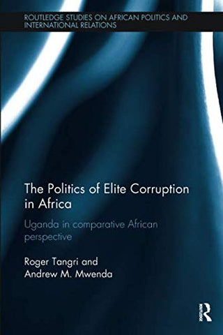 The Politics Of Elite Corruption In Africa (Routledge Studies In African Politics And International Relations)