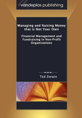 Managing And Raising Money That Is Not Your Own: Financial Management And Fundraising In Non-Profit Organizations