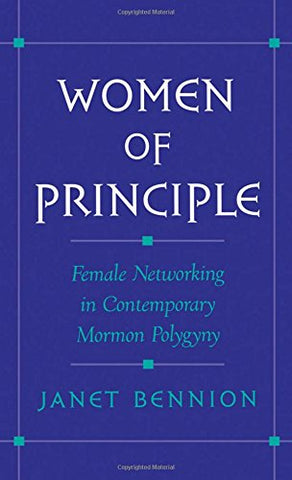 Women Of Principle: Female Networking In Contemporary Mormon Polygyny