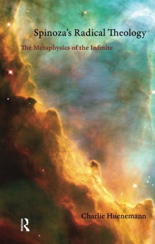 Spinoza'S Radical Theology: The Metaphysics Of The Infinite