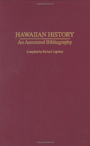 Hawaiian History: An Annotated Bibliography (Bibliographies Of The States Of The United States)