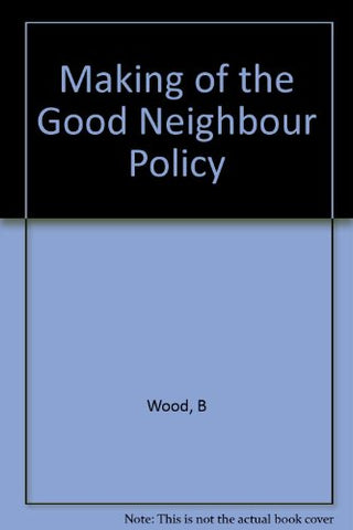 The Making Of The Good Neighbor Policy