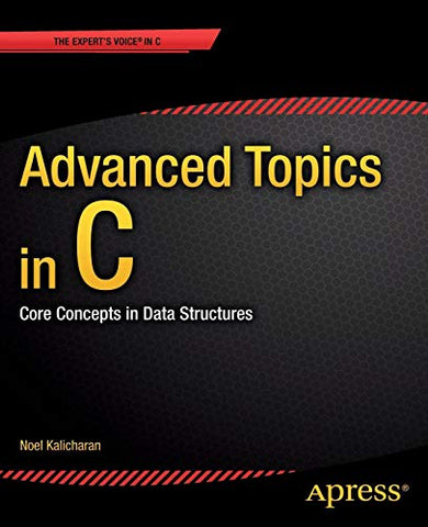 Advanced Topics In C: Core Concepts In Data Structures (Expert'S Voice In C)
