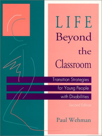 Life Beyond The Classroom : Transition Strategies For Young People With Disabilities, Second Edition