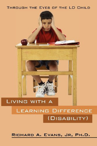 Living With A Learning Difference (Disability): Through The Eyes Of The Ld Child