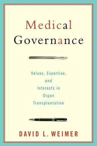 Medical Governance: Values, Expertise, And Interests In Organ Transplantation (American Government And Public Policy)