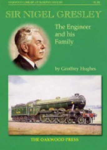 Sir Nigel Gresley: The Engineer And His Family (Oakwood Library Of Railway History)