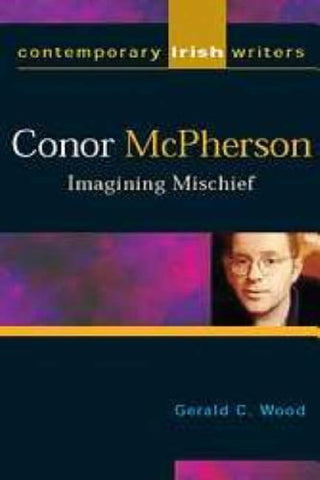 Conor Mcpherson: Imagining Mischief (Contemporary Irish Writers) (Contemporary Irish Writers And Filmmakers)