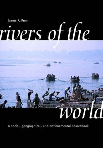 Rivers Of The World: A Social, Geographical, And Environmental Sourcebook