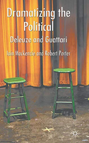 Dramatizing The Political: Deleuze And Guattari