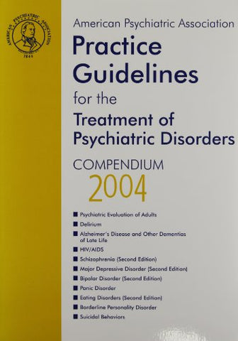 American Psychiatric Association Practice Guidelines For The Treatment Of Psychiatric Disorders: Compendium 2004