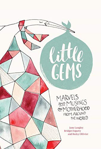 Little Gems: Marvels And Musings On Motherhood From Around The World