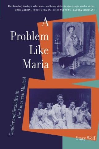 A Problem Like Maria: Gender And Sexuality In The American Musical (Triangulations: Lesbian/Gay/Queer Theater/Drama/Performance)