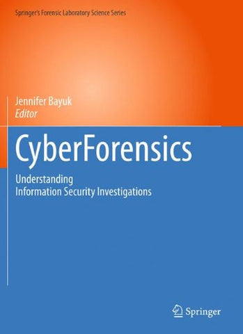 Cyberforensics: Understanding Information Security Investigations (Springers Forensic Laboratory Science Series)