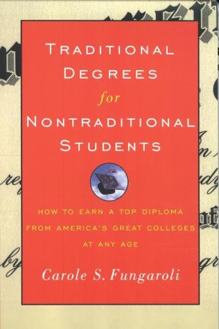 Traditional Degrees For Nontraditional Students: How To Earn A Top Diploma From America'S Great Colleges At Any Age