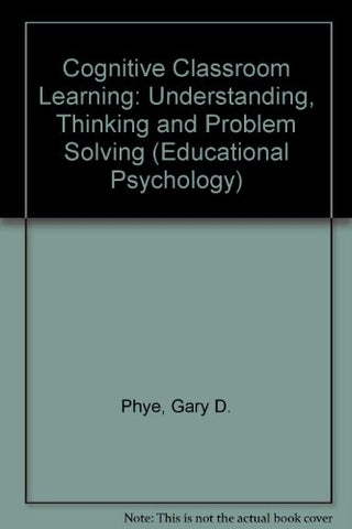 Cognitive Classroom Learning: Understanding, Thinking, And Problem Solving (Educational Psychology)