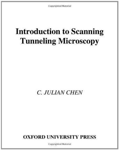 Introduction To Scanning Tunneling Microscopy (Oxford Series In Optical And Imaging Sciences)