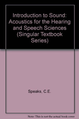 Introduction To Sound: Acoustics For The Hearing And Speech Sciences (Singular Textbook Series)